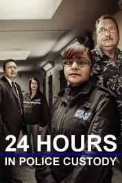 24 Hours in Police Custody